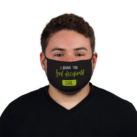 Personalized Face Mask - I Bring the Bad Decisions
