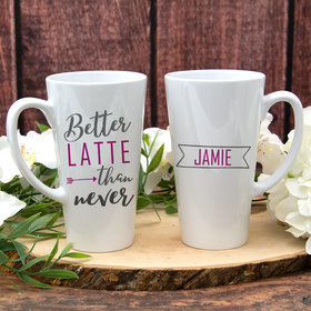 Personalized Better Latte Than Never White Latte Mug (17oz)