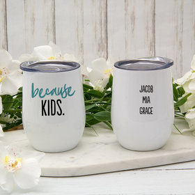 Personalized 12oz Wine Tumbler - Because Kids